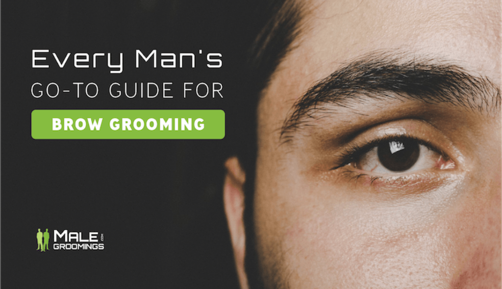 Every Mans Go To Guide For Eyebrow Grooming Male Groomings